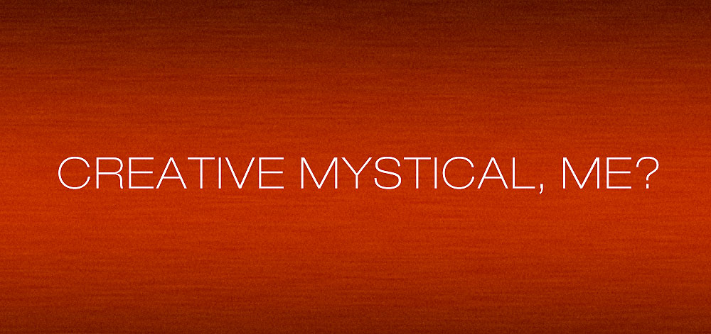We are Creative Mysticals–We Have Mysterious Goals